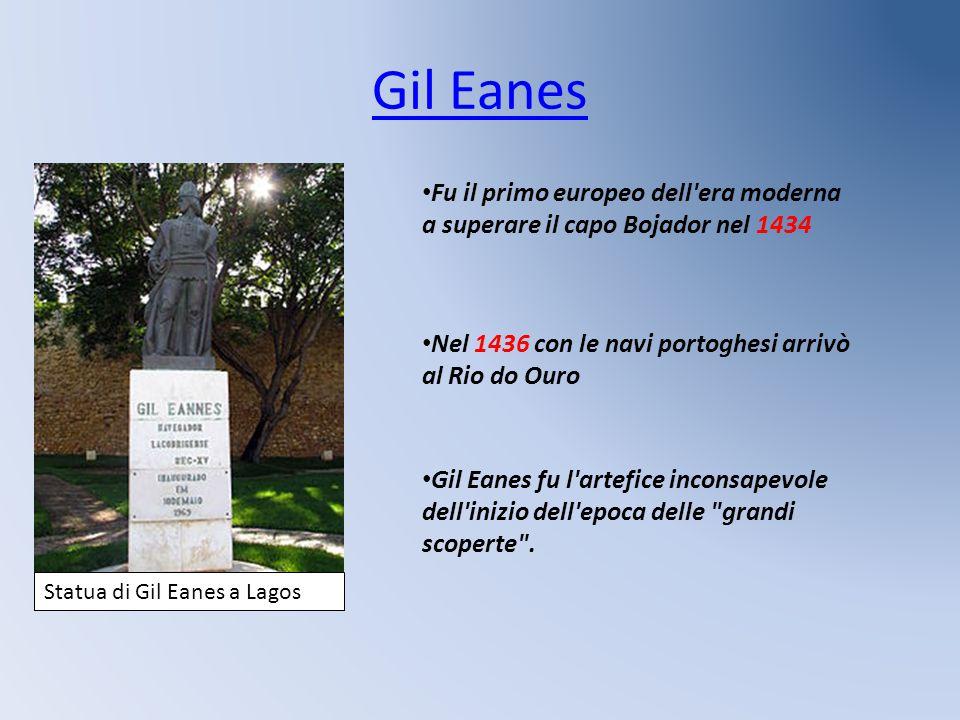 Gil Eanes Fu il primo europeo dell era moderna a superare il capo Bojador nel 1434. Nel 1436 con le navi portoghesi arrivò al Rio do Ouro.