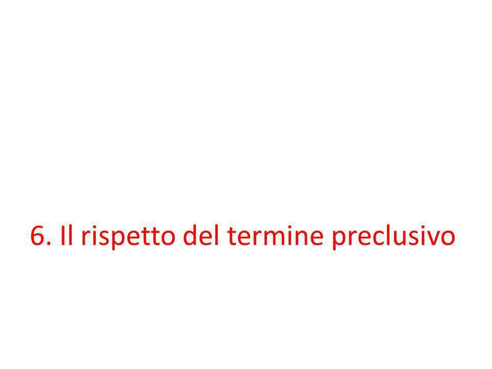 6. Il rispetto del termine preclusivo