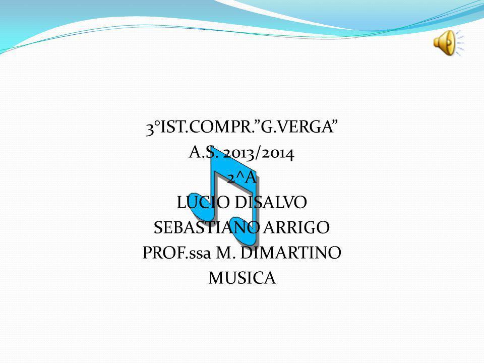 3°IST.COMPR. G.VERGA A.S. 2013/2014 2^A LUCIO DISALVO SEBASTIANO ARRIGO PROF.ssa M.