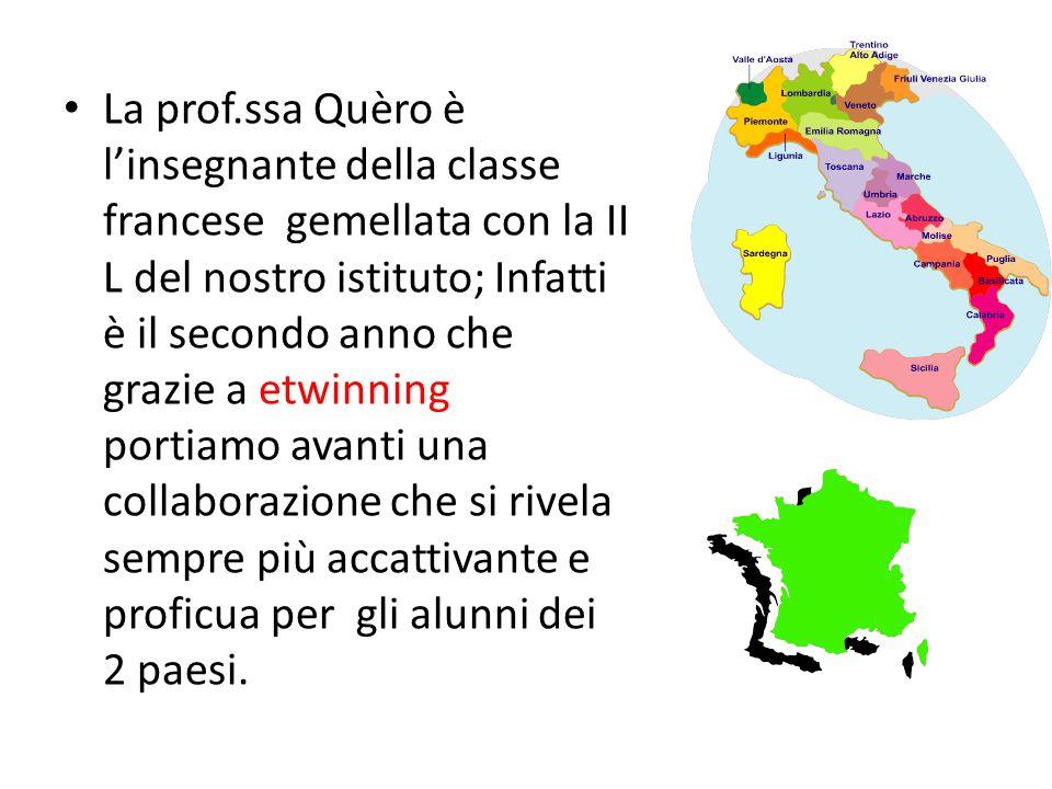 La prof.ssa Quèro è l'insegnante della classe francese gemellata con la II L del nostro istituto; Infatti è il secondo anno che grazie a etwinning portiamo avanti una collaborazione che si rivela sempre più accattivante e proficua per gli alunni dei 2 paesi.