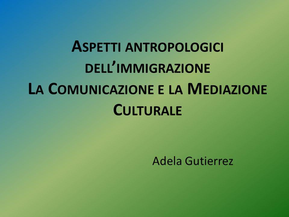 Aspetti antropologici dell'immigrazione La Comunicazione e la Mediazione Culturale
