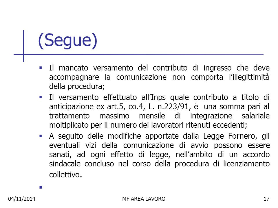 (Segue) Il mancato versamento del contributo di ingresso che deve accompagnare la comunicazione non comporta l'illegittimità della procedura;