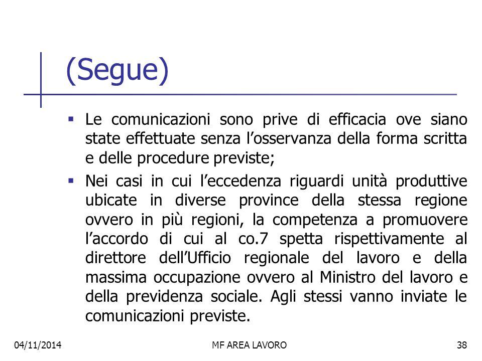 (Segue) Le comunicazioni sono prive di efficacia ove siano state effettuate senza l'osservanza della forma scritta e delle procedure previste;