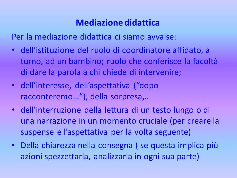 Mediazione didattica Per la mediazione didattica ci siamo avvalse: