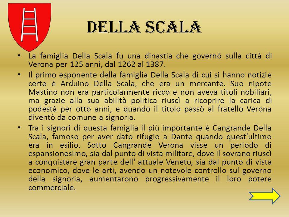 Della Scala La famiglia Della Scala fu una dinastia che governò sulla città di Verona per 125 anni, dal 1262 al 1387.