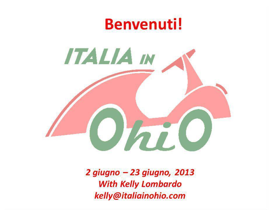 2 giugno – 23 giugno, 2013 With Kelly Lombardo kelly@italiainohio.com