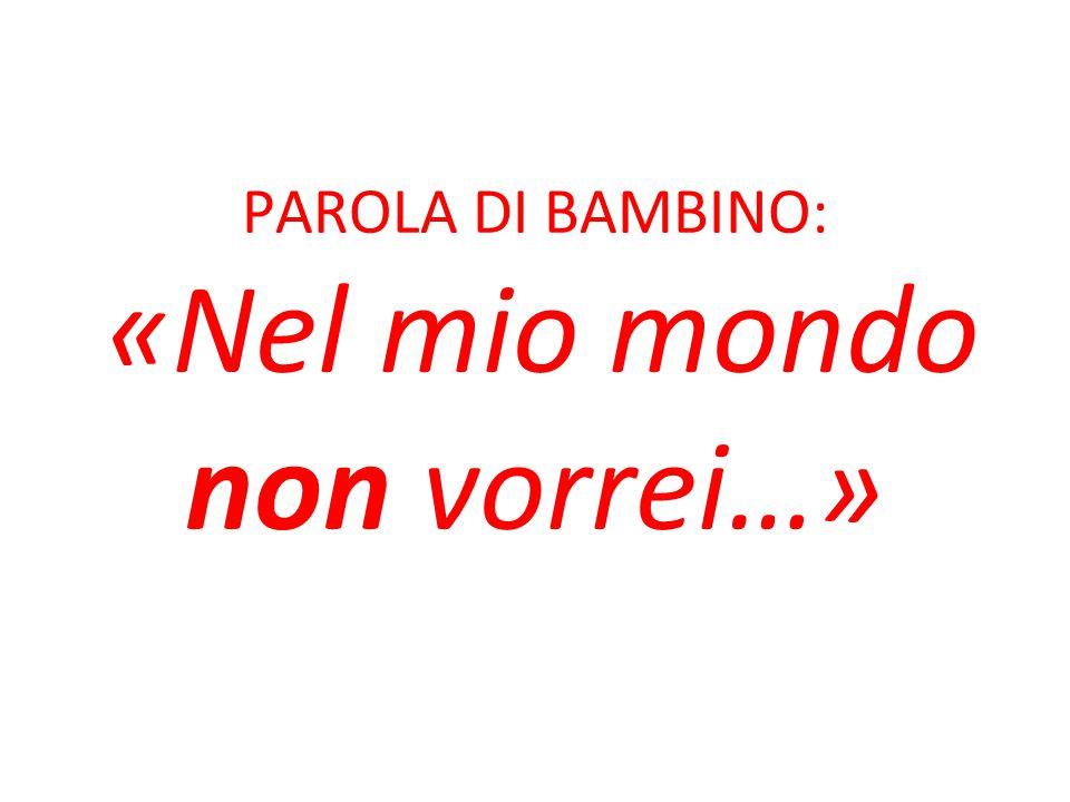 PAROLA DI BAMBINO: «Nel mio mondo non vorrei…»