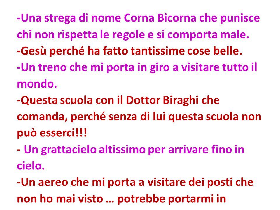 -Una strega di nome Corna Bicorna che punisce chi non rispetta le regole e si comporta male.