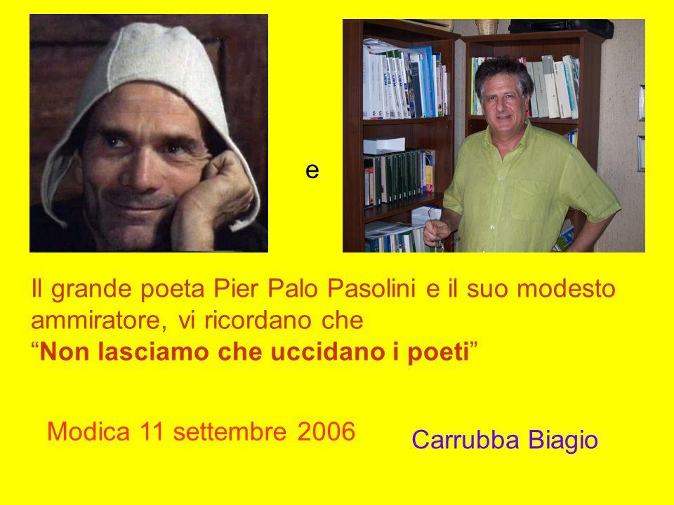 e Il grande poeta Pier Palo Pasolini e il suo modesto. ammiratore, vi ricordano che. Non lasciamo che uccidano i poeti