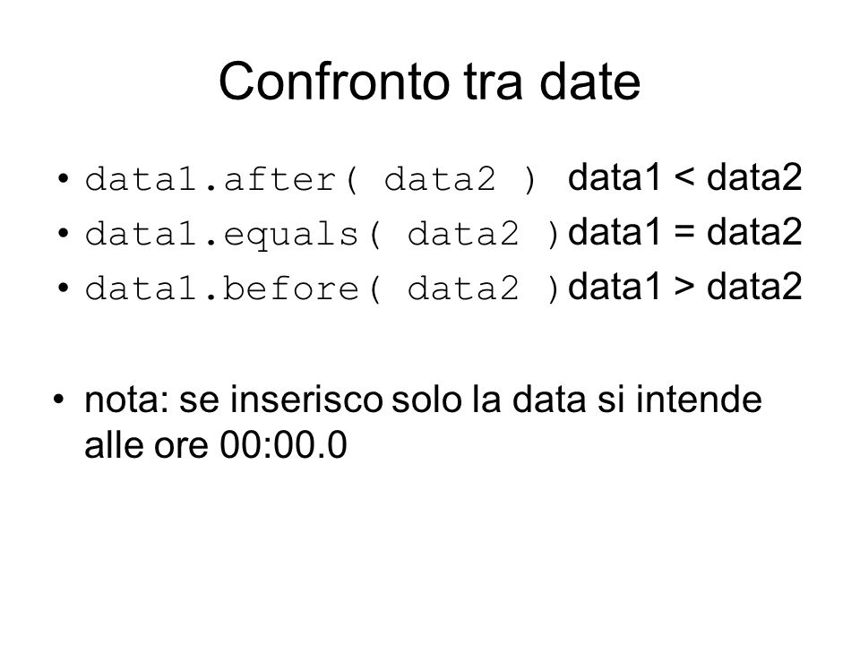 Confronto tra date data1.after( data2 ) data1 < data2
