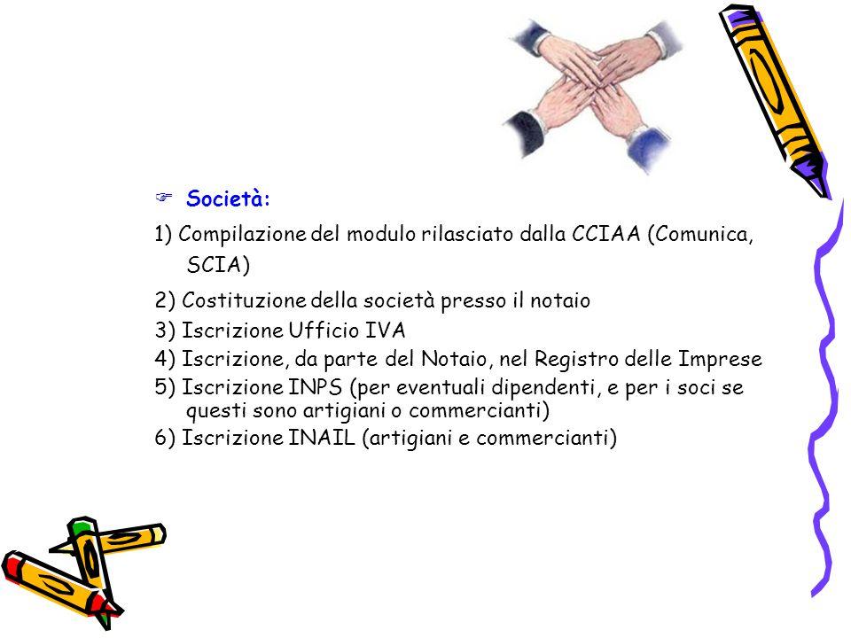 Società: 1) Compilazione del modulo rilasciato dalla CCIAA (Comunica, SCIA) 2) Costituzione della società presso il notaio.