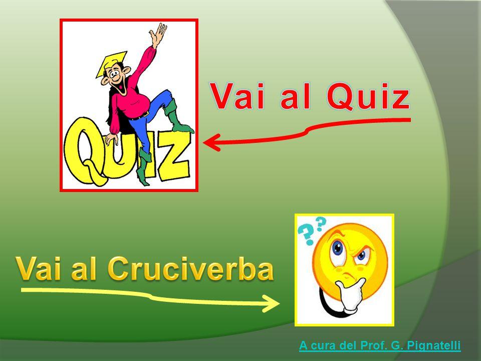 Vai al Quiz Vai al Cruciverba A cura del Prof. G. Pignatelli