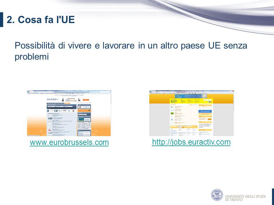 2. Cosa fa l UE Possibilità di vivere e lavorare in un altro paese UE senza problemi. www.eurobrussels.com.