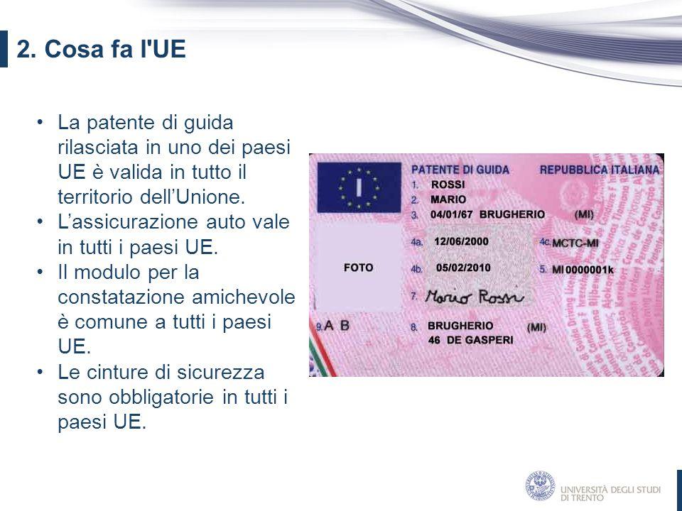 2. Cosa fa l UE La patente di guida rilasciata in uno dei paesi UE è valida in tutto il territorio dell'Unione.