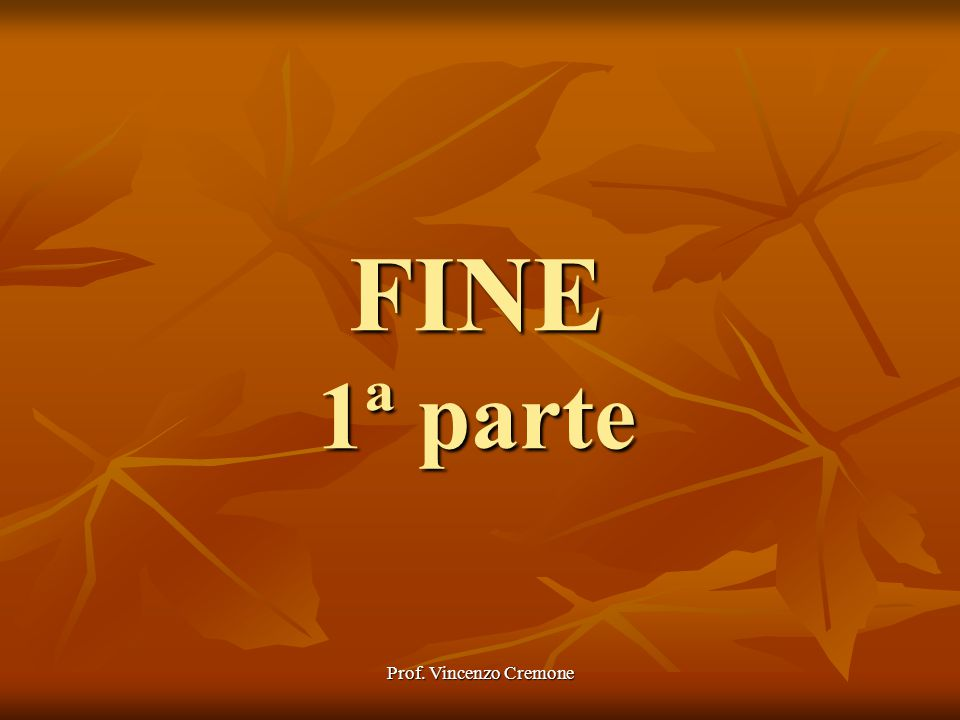 FINE 1ª parte Prof. Vincenzo Cremone