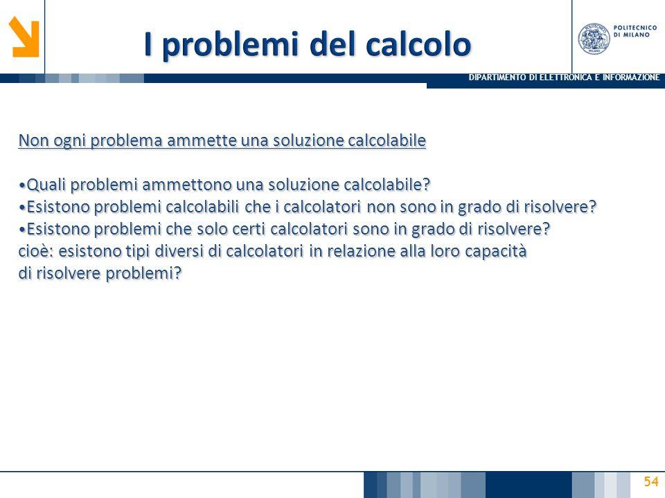 I problemi del calcolo 07/04/2017. Non ogni problema ammette una soluzione calcolabile. Quali problemi ammettono una soluzione calcolabile