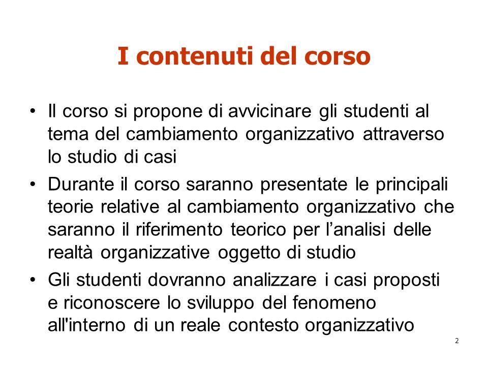 I contenuti del corso Il corso si propone di avvicinare gli studenti al tema del cambiamento organizzativo attraverso lo studio di casi.