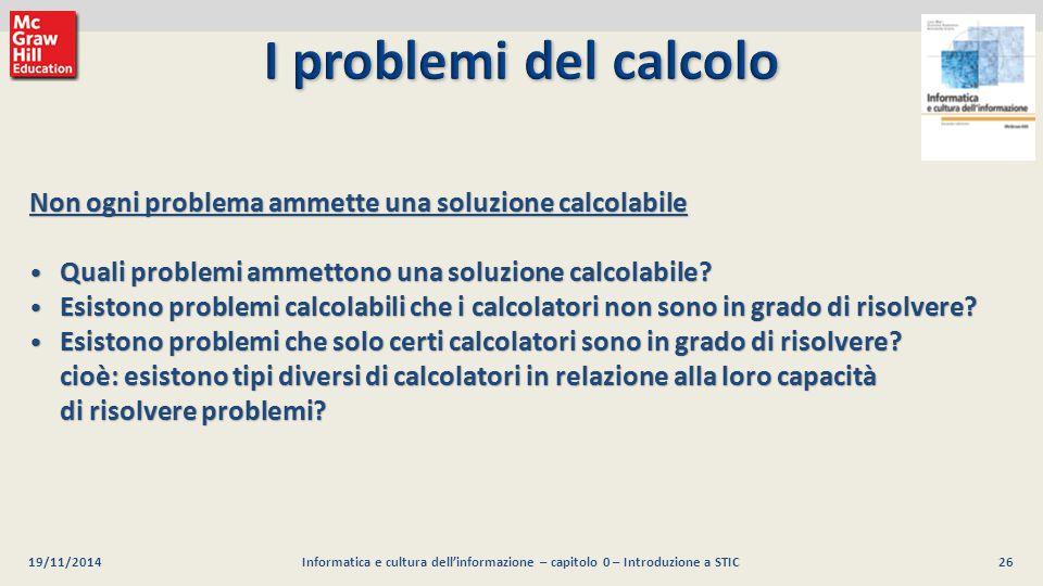 07/04/2017 I problemi del calcolo. Non ogni problema ammette una soluzione calcolabile. Quali problemi ammettono una soluzione calcolabile
