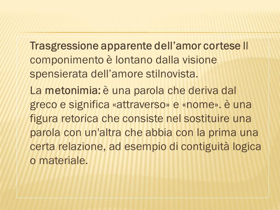 Trasgressione apparente dell'amor cortese Il componimento è lontano dalla visione spensierata dell'amore stilnovista.