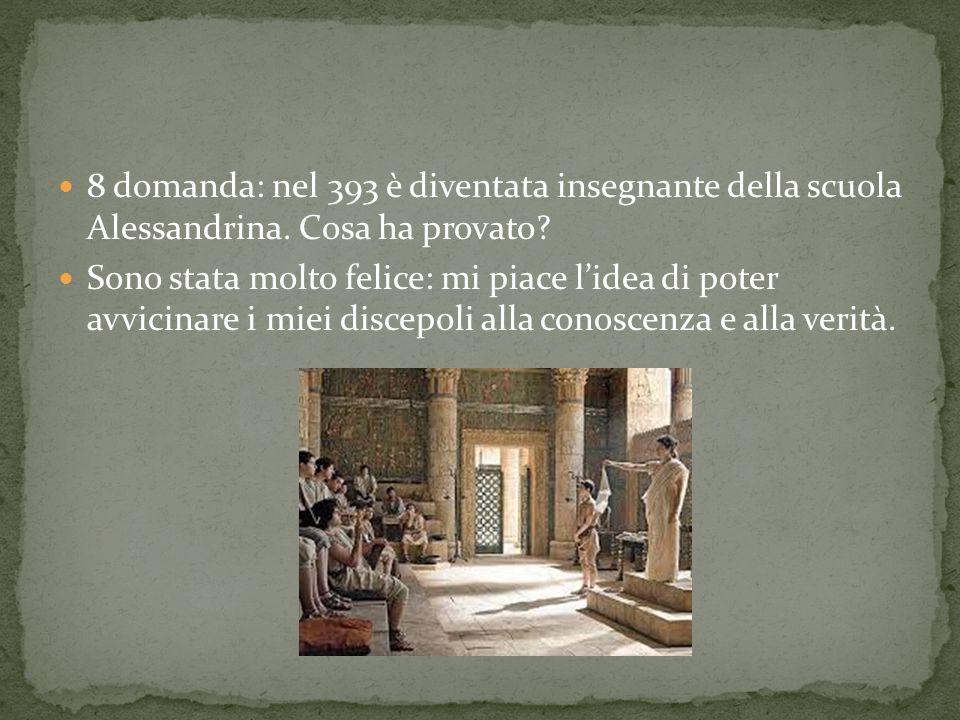8 domanda: nel 393 è diventata insegnante della scuola Alessandrina