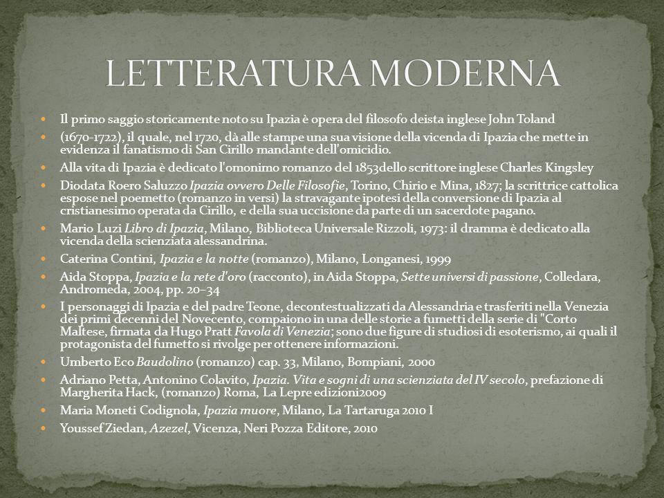 LETTERATURA MODERNA Il primo saggio storicamente noto su Ipazia è opera del filosofo deista inglese John Toland.