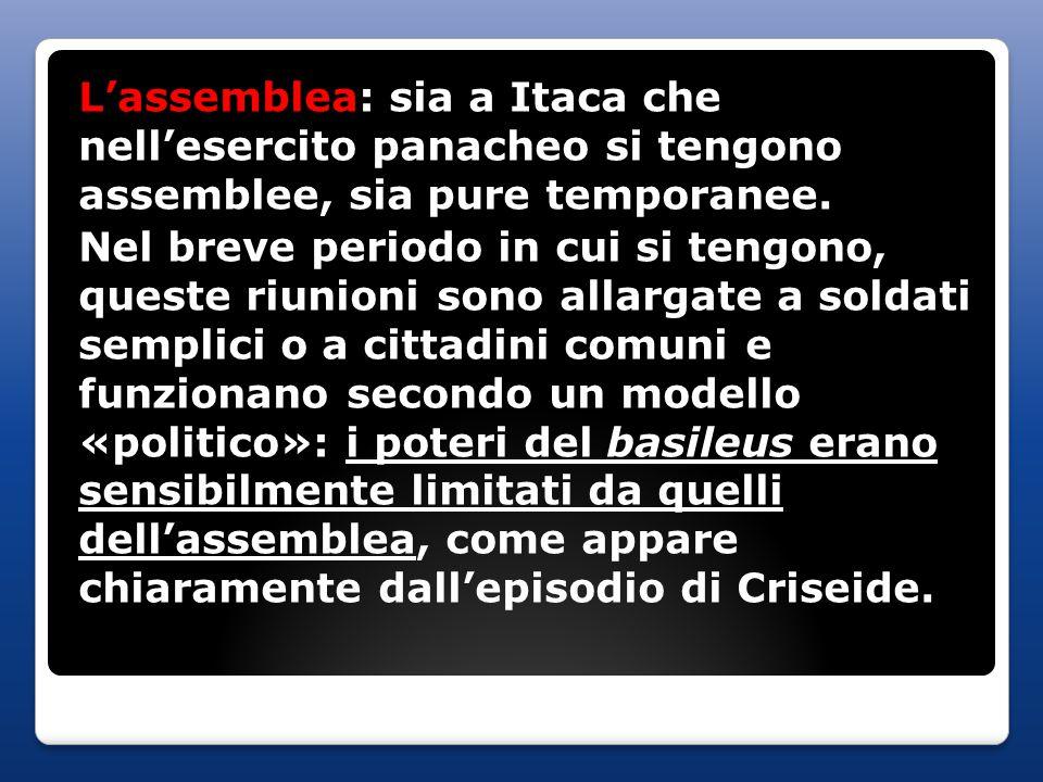 L'assemblea: sia a Itaca che nell'esercito panacheo si tengono assemblee, sia pure temporanee.