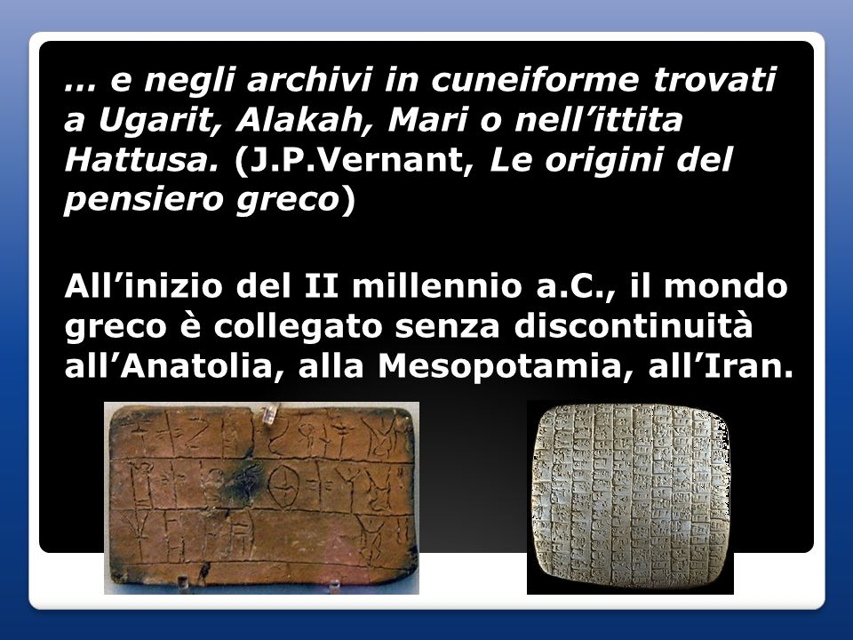 … e negli archivi in cuneiforme trovati a Ugarit, Alakah, Mari o nell'ittita Hattusa.