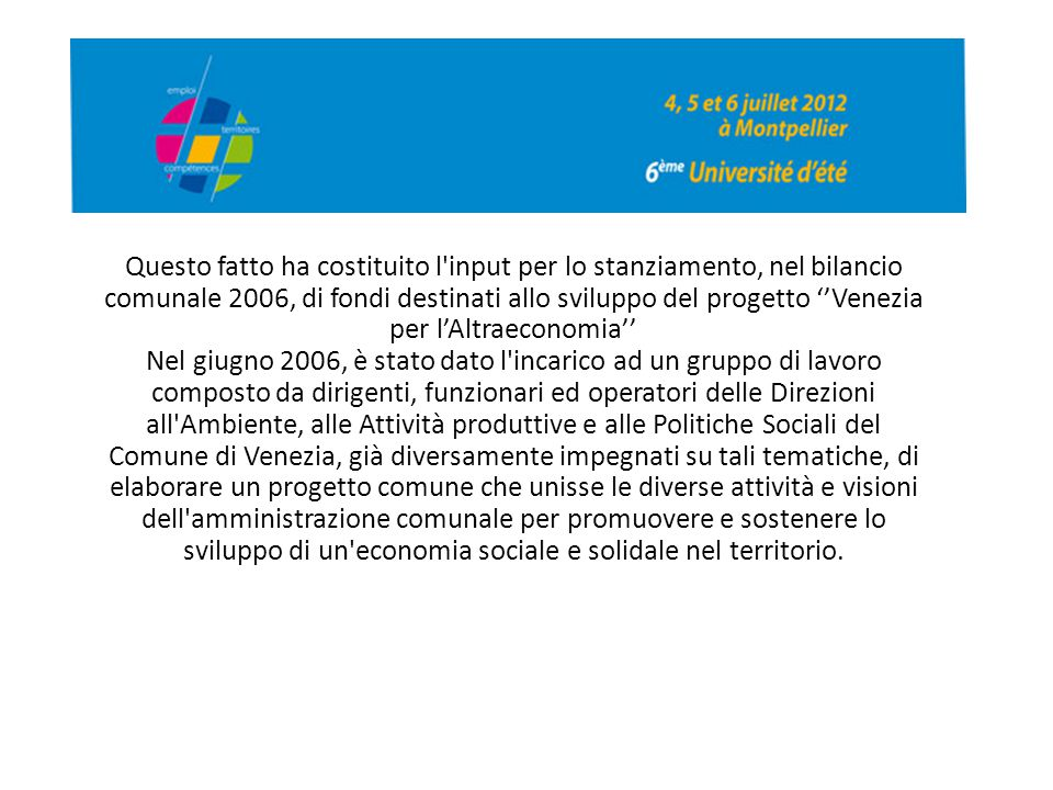 Questo fatto ha costituito l input per lo stanziamento, nel bilancio comunale 2006, di fondi destinati allo sviluppo del progetto ''Venezia per l'Altraeconomia''