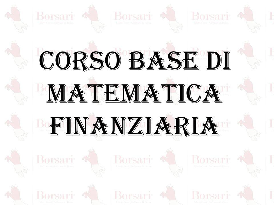 CORSO BASE DI MATEMATICA FINANZIARIA