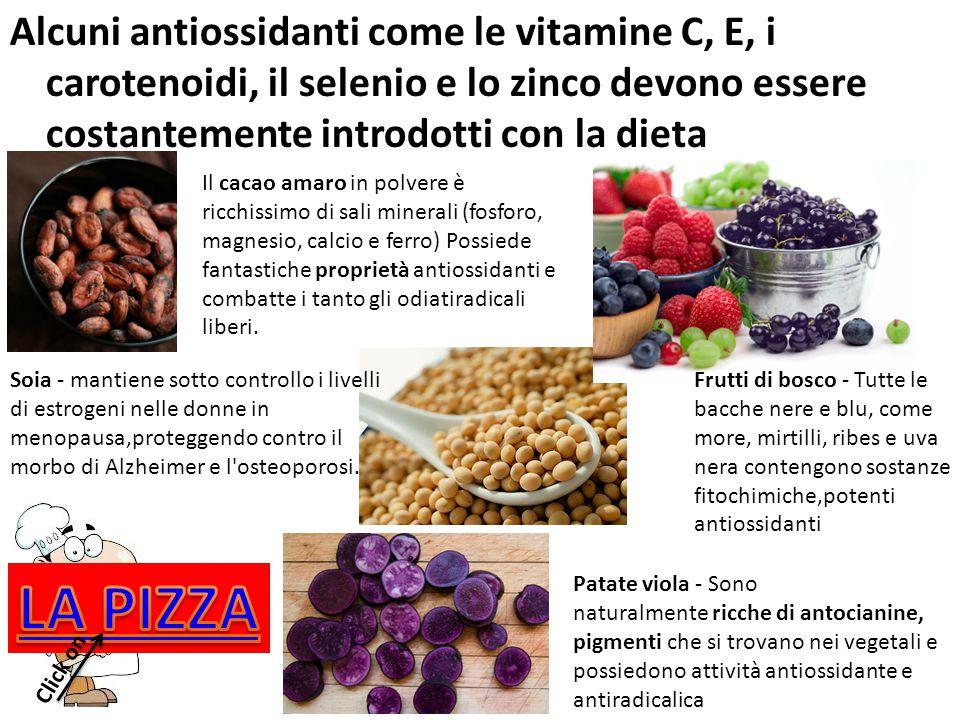 Alcuni antiossidanti come le vitamine C, E, i carotenoidi, il selenio e lo zinco devono essere costantemente introdotti con la dieta