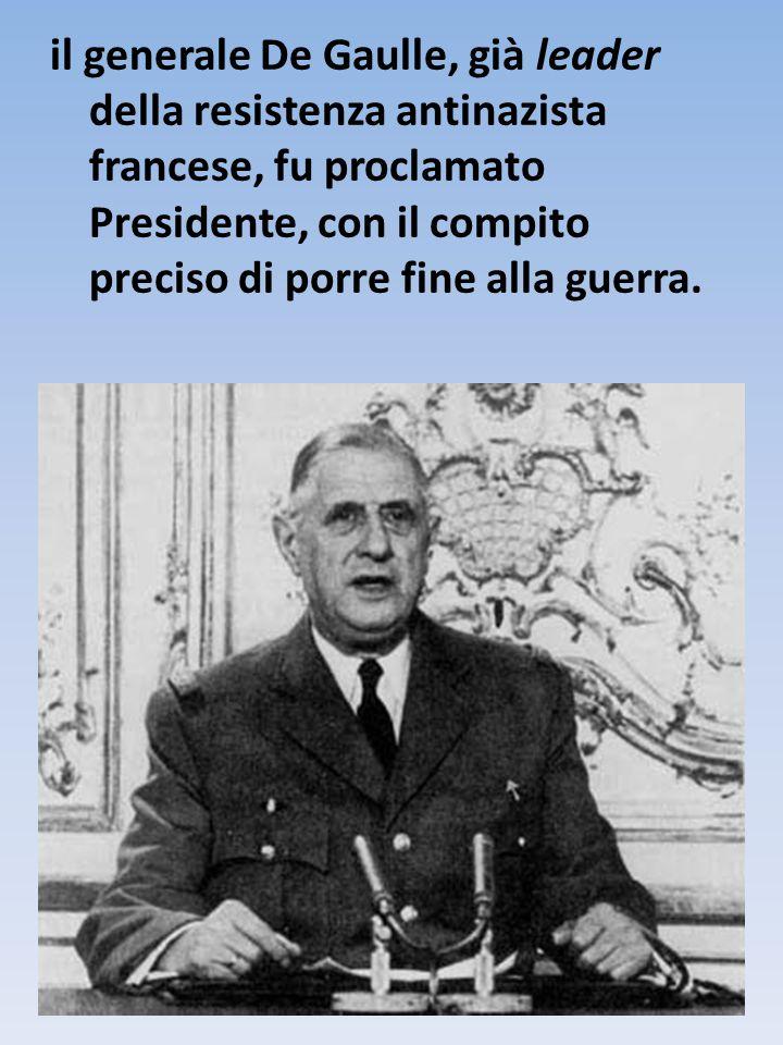il generale De Gaulle, già leader della resistenza antinazista francese, fu proclamato Presidente, con il compito preciso di porre fine alla guerra.