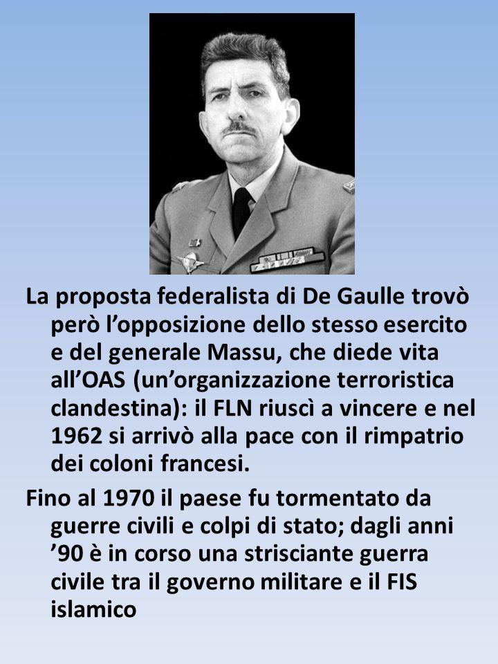 La proposta federalista di De Gaulle trovò però l'opposizione dello stesso esercito e del generale Massu, che diede vita all'OAS (un'organizzazione terroristica clandestina): il FLN riuscì a vincere e nel 1962 si arrivò alla pace con il rimpatrio dei coloni francesi.