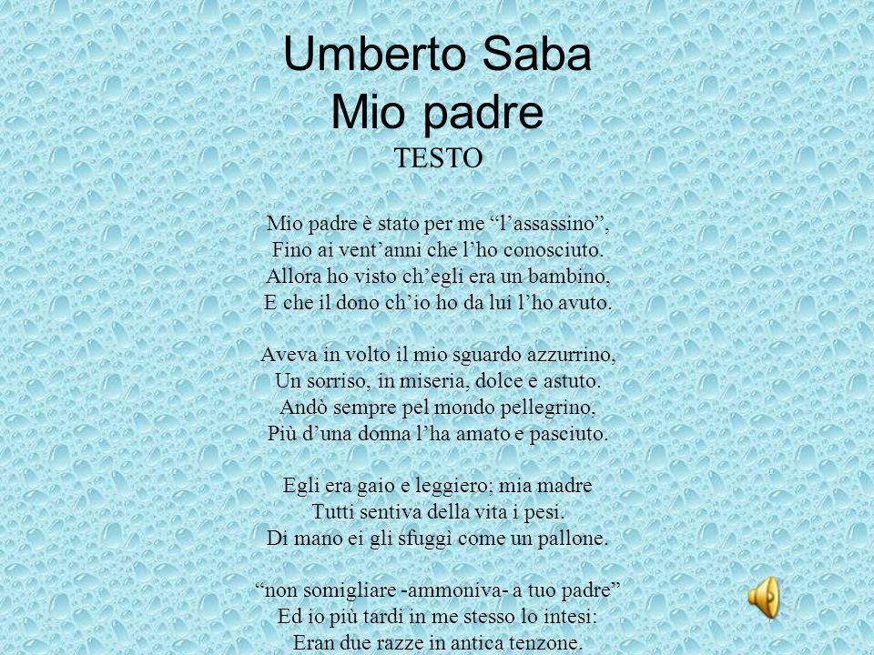 Umberto Saba Mio padre TESTO Mio padre è stato per me l'assassino ,