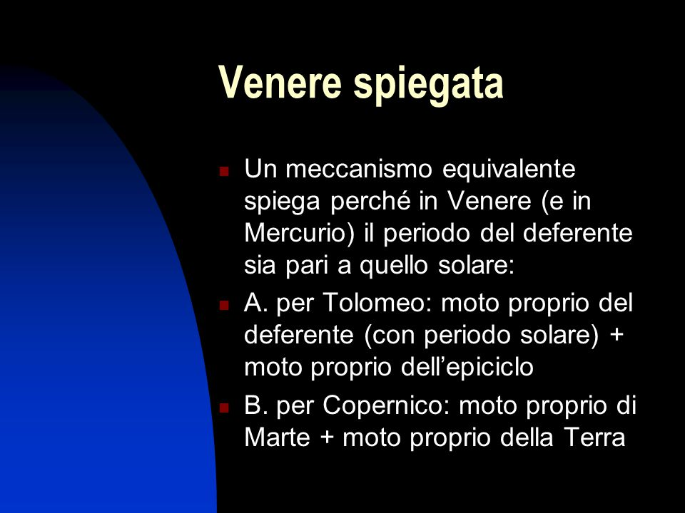 Venere spiegata Un meccanismo equivalente spiega perché in Venere (e in Mercurio) il periodo del deferente sia pari a quello solare: