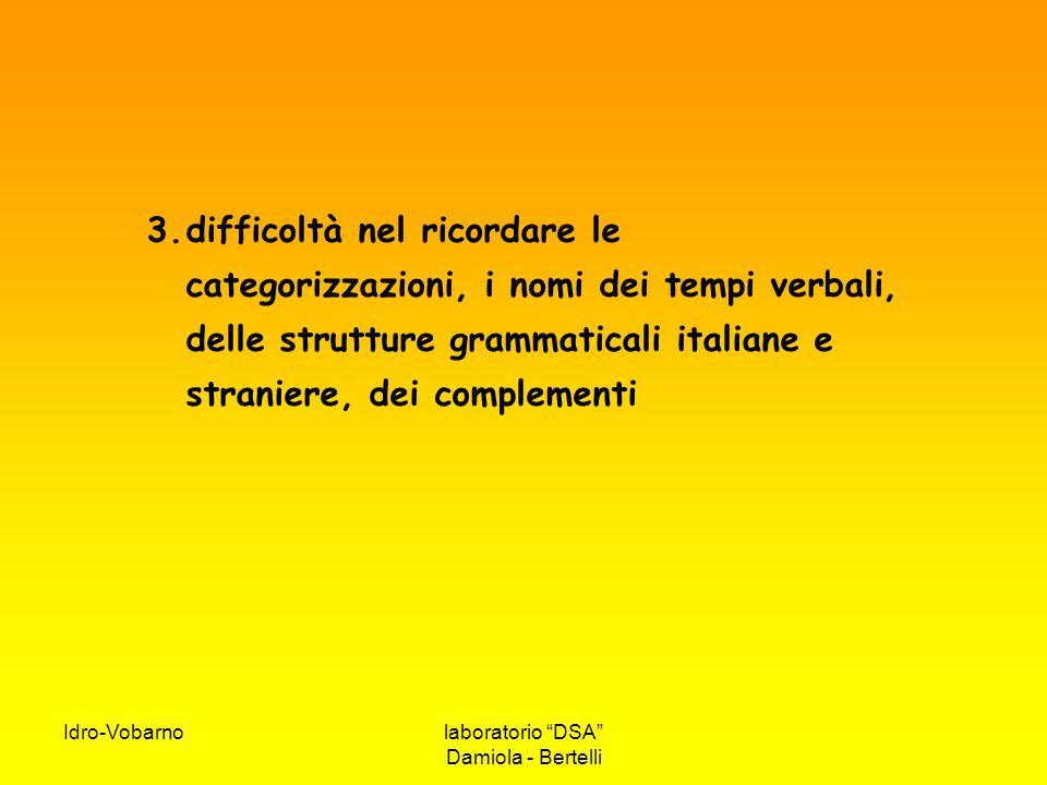 difficoltà nel ricordare le categorizzazioni, i nomi dei tempi verbali, delle strutture grammaticali italiane e straniere, dei complementi