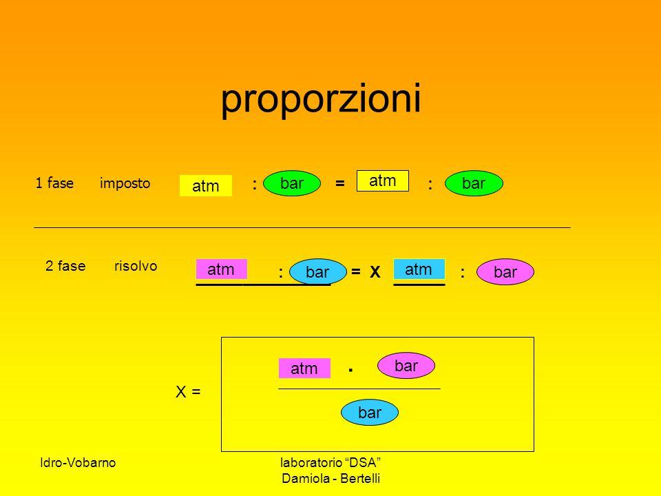 proporzioni . : = : bar atm bar atm atm : bar = X atm : bar bar atm