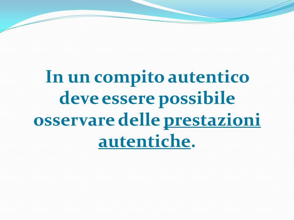 In un compito autentico deve essere possibile osservare delle prestazioni autentiche.