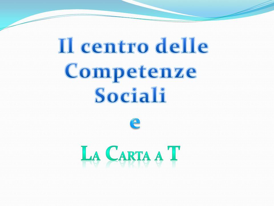 Il centro delle Competenze Sociali e La carta a T