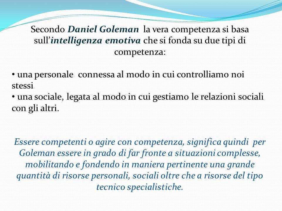 Secondo Daniel Goleman la vera competenza si basa sull'intelligenza emotiva che si fonda su due tipi di competenza: