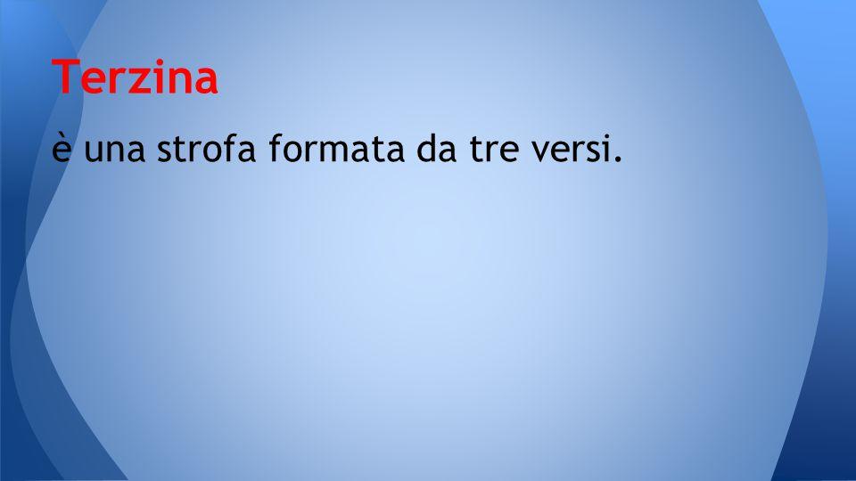 Terzina è una strofa formata da tre versi.