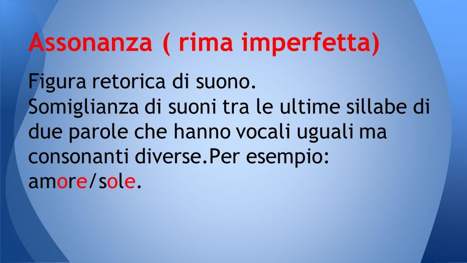 Assonanza ( rima imperfetta)