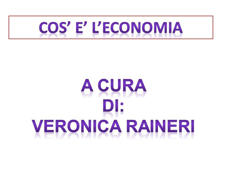 COS' E' L'ECONOMIA A CURA DI: VERONICA RAINERI
