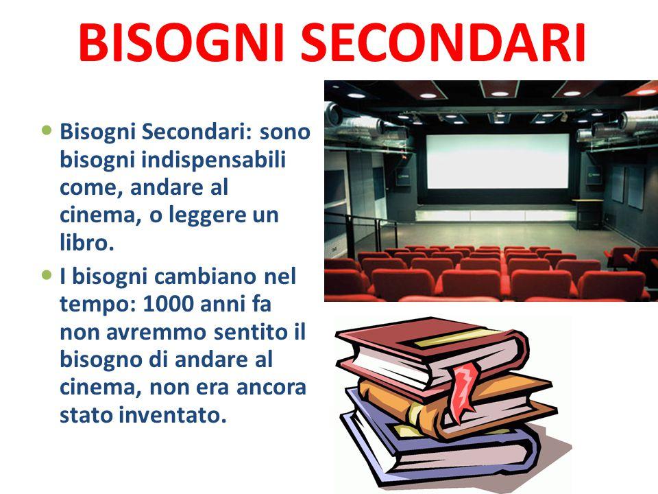 BISOGNI SECONDARI Bisogni Secondari: sono bisogni indispensabili come, andare al cinema, o leggere un libro.