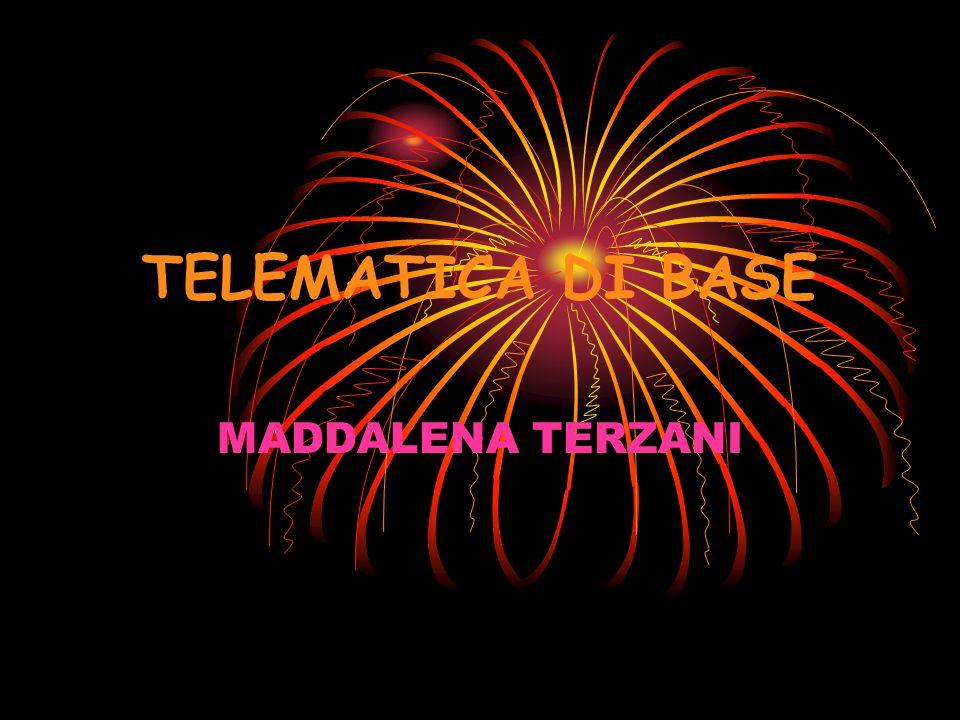 TELEMATICA DI BASE MADDALENA TERZANI