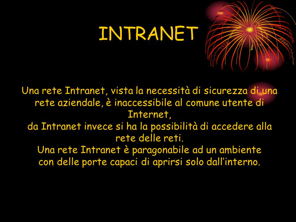 INTRANET Una rete Intranet, vista la necessità di sicurezza di una