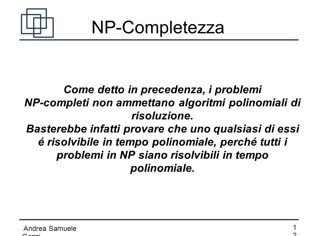 NP-Completezza Come detto in precedenza, i problemi NP-completi non ammettano algoritmi polinomiali di risoluzione.