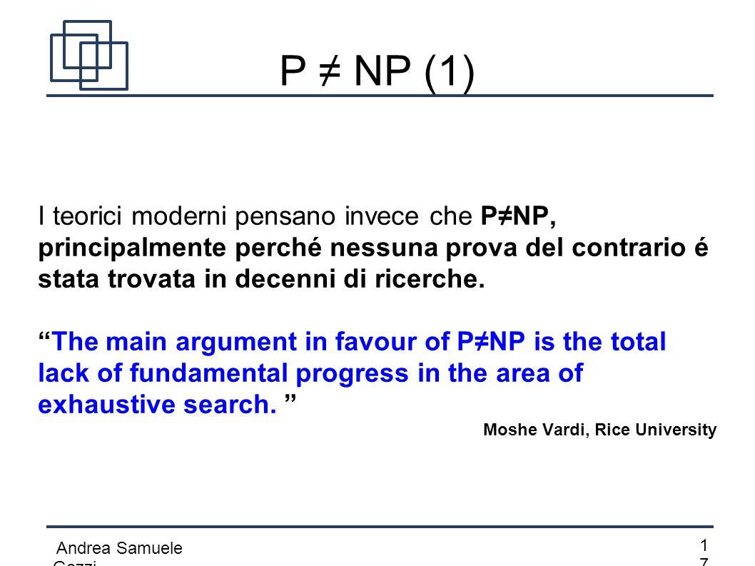 P ≠ NP (1) I teorici moderni pensano invece che P≠NP, principalmente perché nessuna prova del contrario é stata trovata in decenni di ricerche.