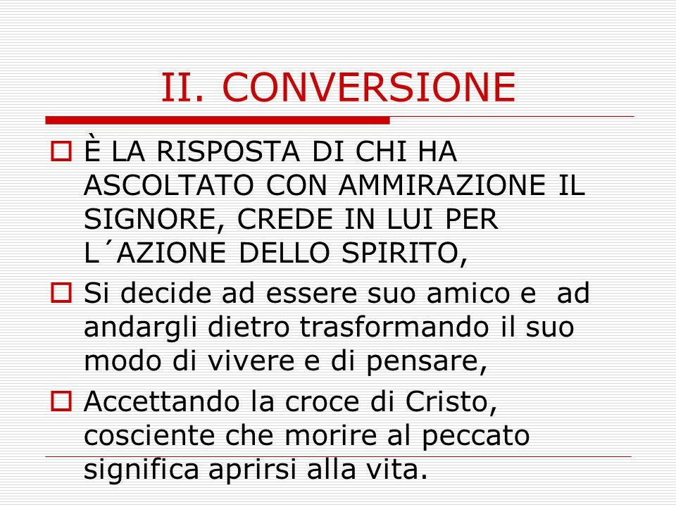 II. CONVERSIONE È LA RISPOSTA DI CHI HA ASCOLTATO CON AMMIRAZIONE IL SIGNORE, CREDE IN LUI PER L´AZIONE DELLO SPIRITO,