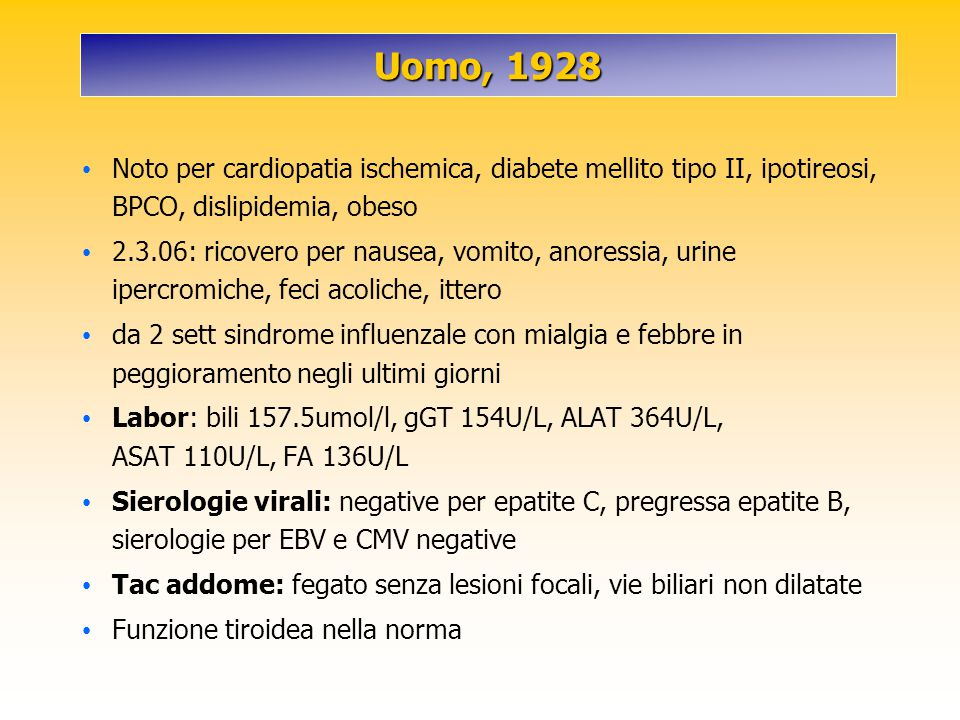 Uomo, 1928 Noto per cardiopatia ischemica, diabete mellito tipo II, ipotireosi, BPCO, dislipidemia, obeso.