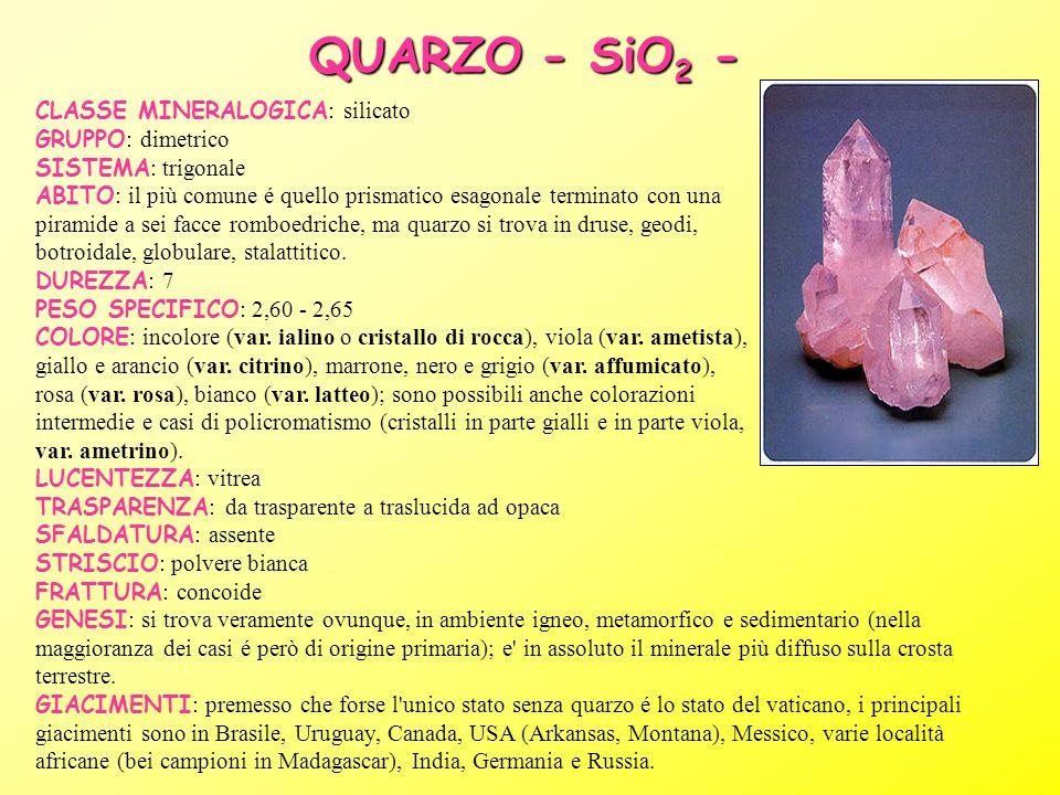 QUARZO - SiO2 - CLASSE MINERALOGICA: silicato GRUPPO: dimetrico SISTEMA: trigonale.